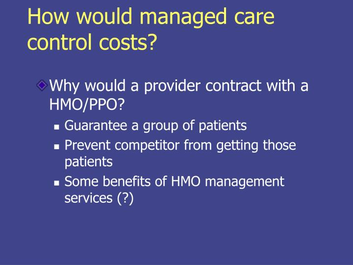 How would managed care control costs?