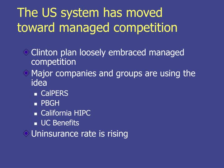 The US system has moved toward managed competition