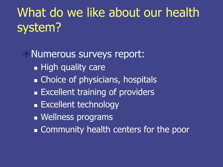 What do we like about our health system?