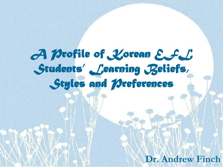 A profile of korean efl students learning beliefs styles and preferences l.jpg