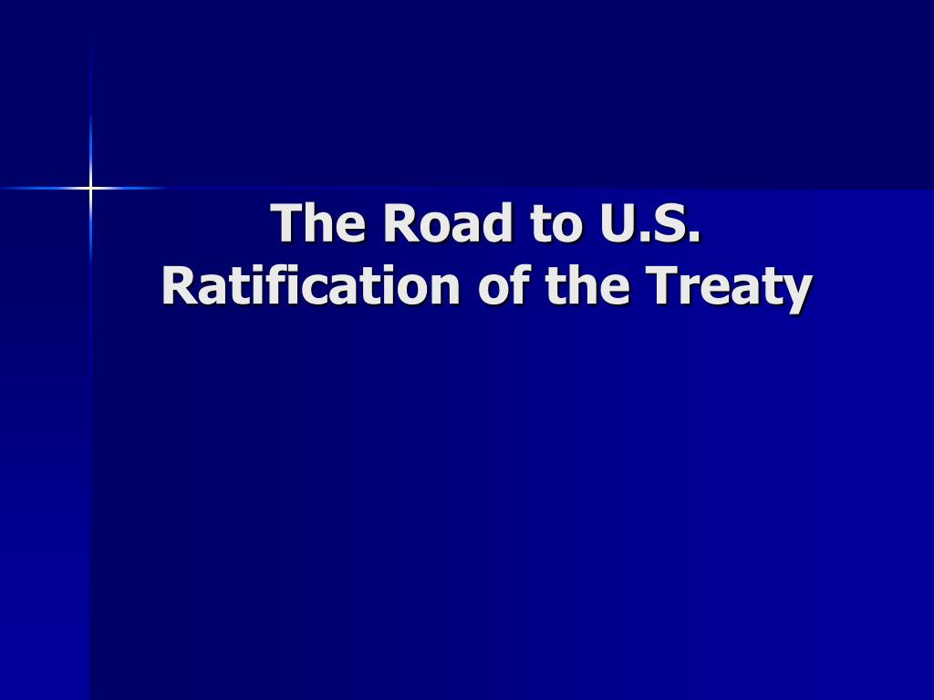 The Road to U.S. Ratification of the Treaty