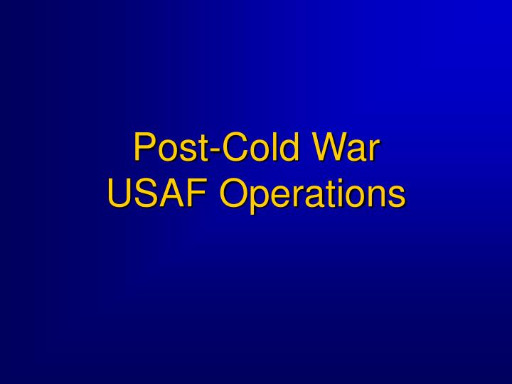 Post cold war usaf operations