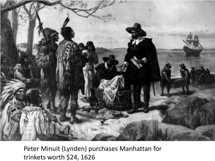 Peter Minuit (Lynden) purchases Manhattan for  trinkets worth $24, 1626