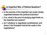 is imperfect war a political question