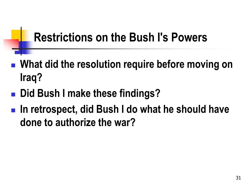 Restrictions on the Bush I's Powers