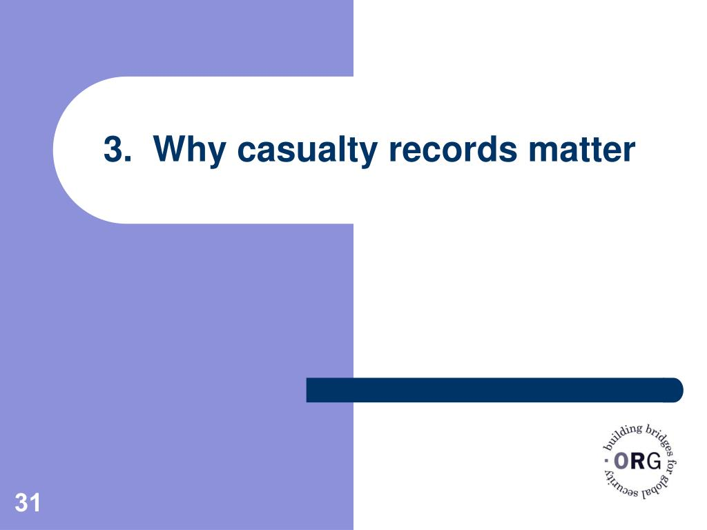 3.  Why casualty records matter