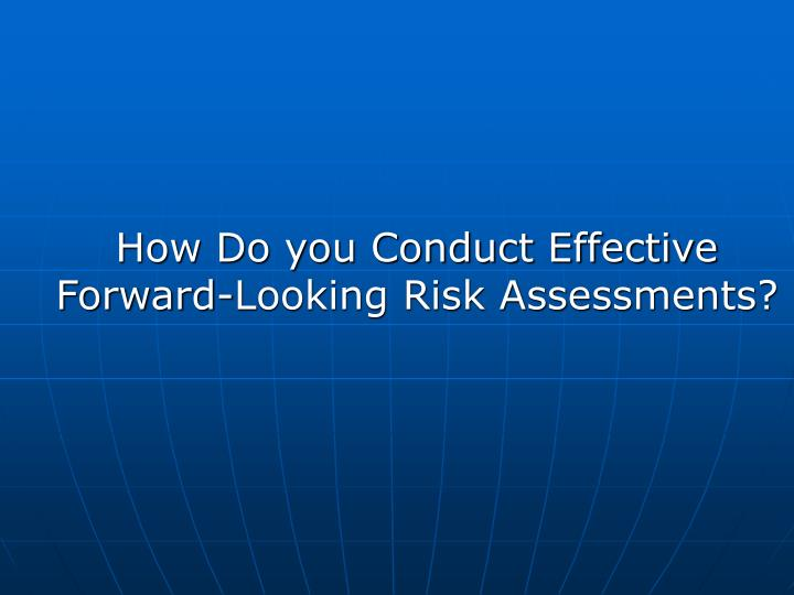 How Do you Conduct Effective Forward-Looking Risk Assessments?