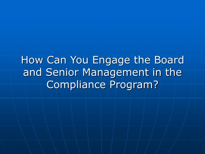 How Can You Engage the Board and Senior Management in the Compliance Program?