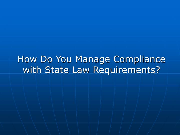 How Do You Manage Compliance with State Law Requirements?