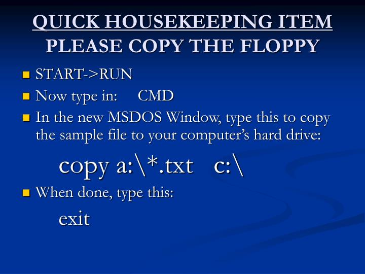 Quick housekeeping item please copy the floppy