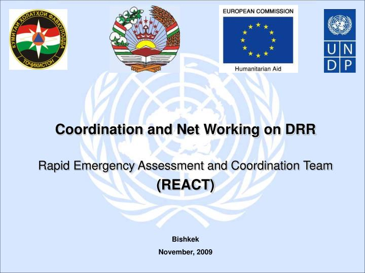 Coordination and net working on drr rapid emergency assessment and coordination team react
