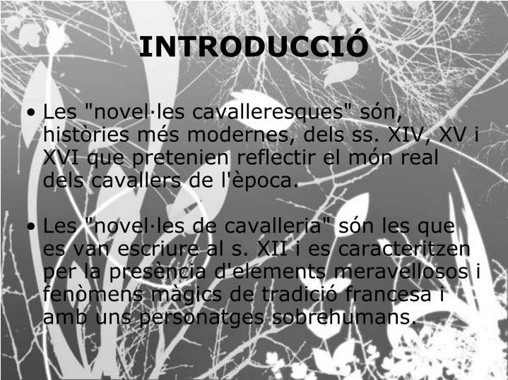 """Les """"novel·les cavalleresques"""" són, històries més modernes, dels ss. XIV, XV i XVI que pretenien reflectir el món real dels cavallers de l'època."""
