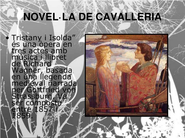 """Tristany i Isolda"""" és una òpera en tres actes amb música i llibret de Richard Wagner, basada en una llegenda medieval narrada per Gottfried von Strassburg. Va ser composta entre 1857 i 1859."""