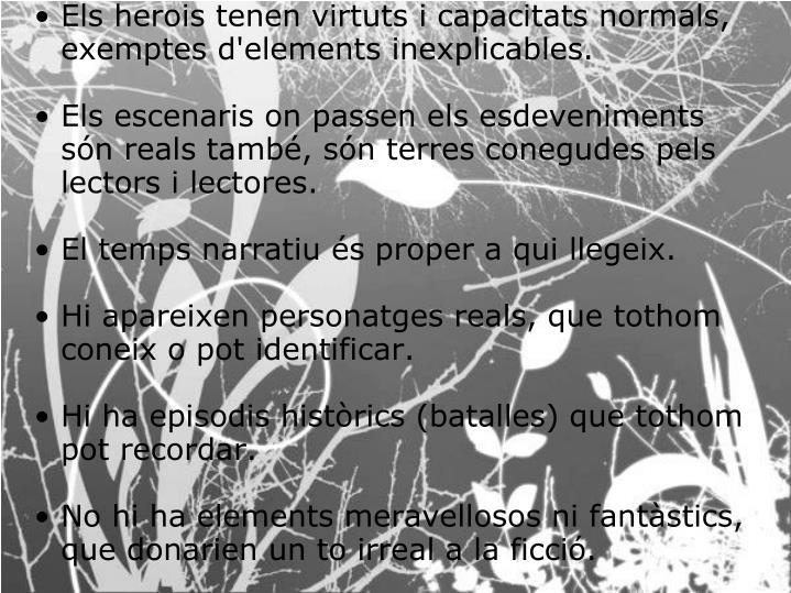 Els herois tenen virtuts i capacitats normals, exemptes d'elements inexplicables.