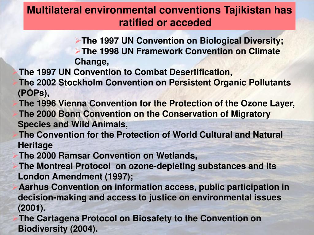 Multilateral environmental conventions Tajikistan has ratified or acceded