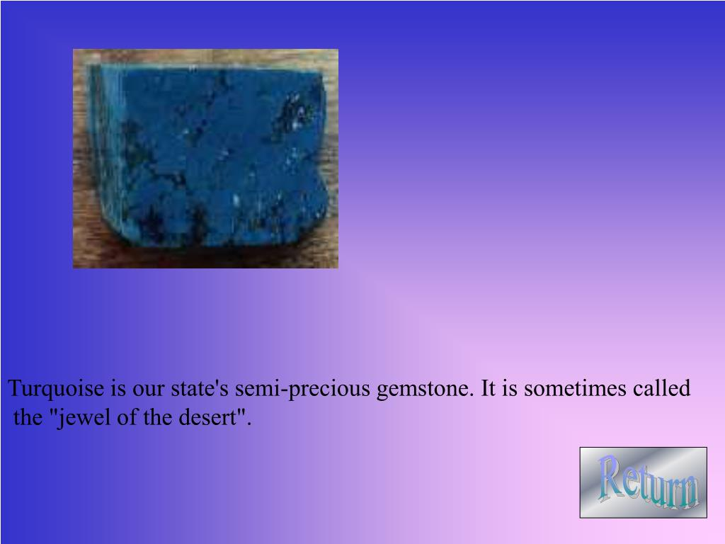 Turquoise is our state's semi-precious gemstone. It is sometimes called