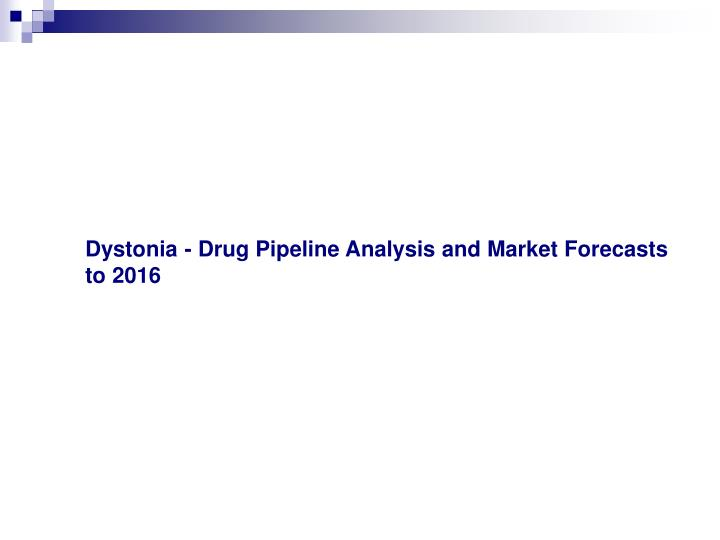 Dystonia drug pipeline analysis and market forecasts to 2016