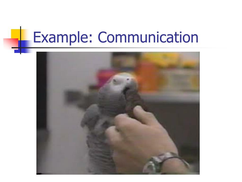 Example: Communication