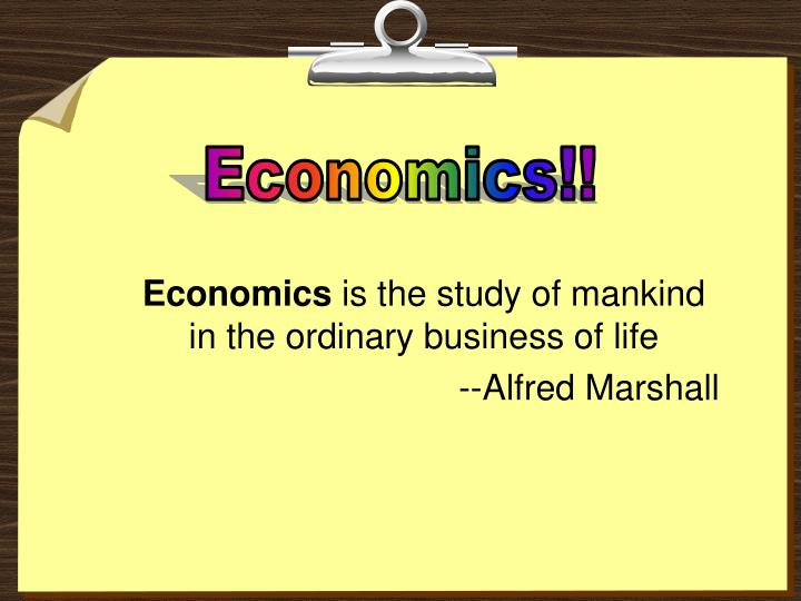 Economics is the study of mankind in the ordinary business of life alfred marshall