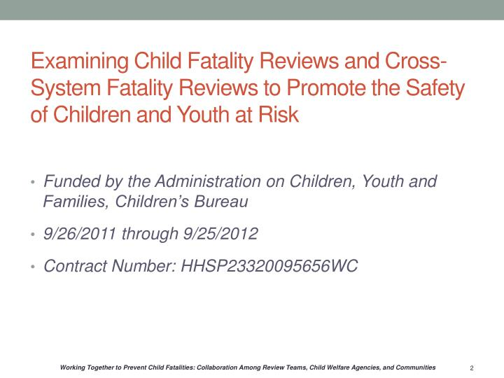 Examining Child Fatality Reviews and Cross-System Fatality Reviews to Promote the Safety of Children...