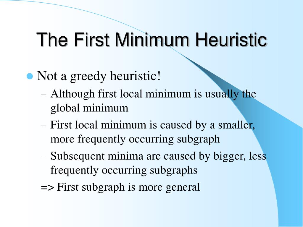 The First Minimum Heuristic