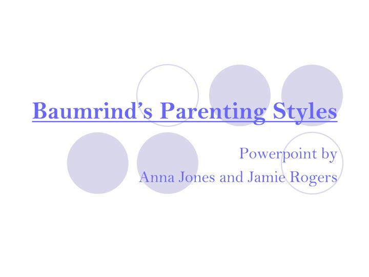baumrind parenting styles Summary—this study explored the relationship between parenting styles and   samples of children and adolescents of all ages (eg, baumrind & black  1967.