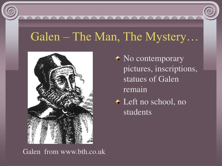 Galen – The Man, The Mystery…