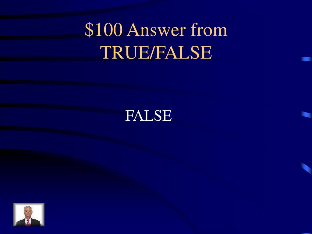 $100 Answer from TRUE/FALSE