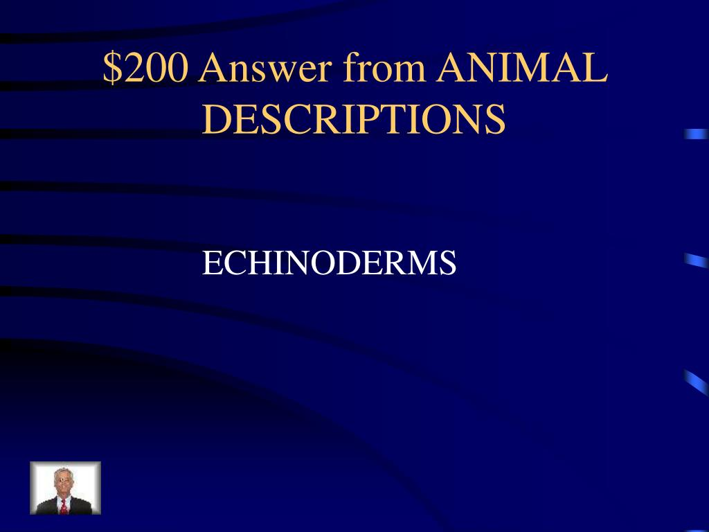 $200 Answer from ANIMAL DESCRIPTIONS