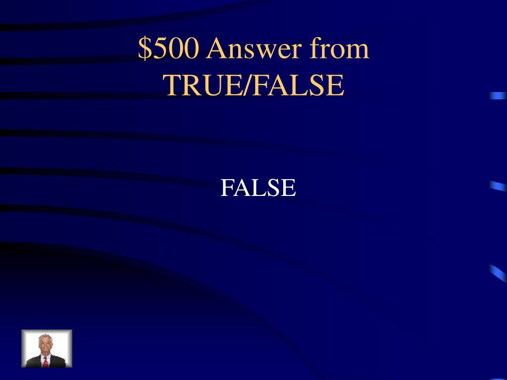 $500 Answer from TRUE/FALSE