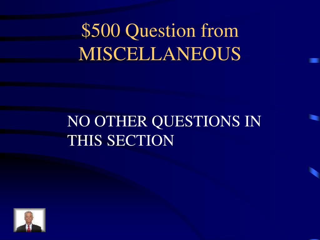 $500 Question from MISCELLANEOUS