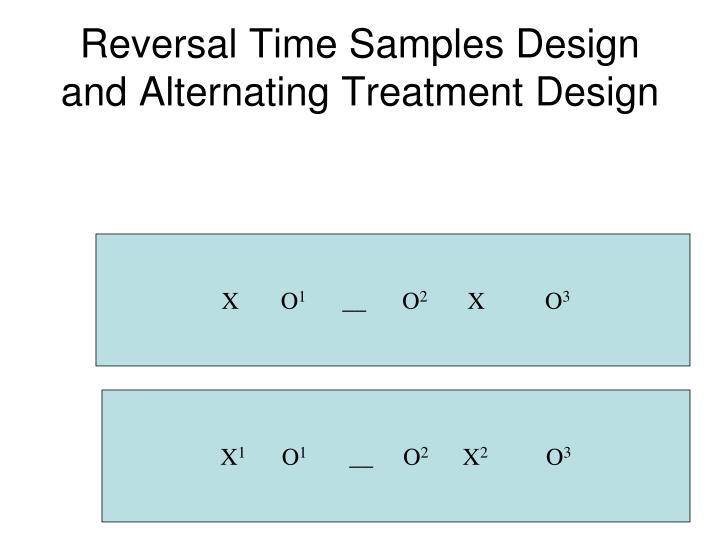 Reversal Time Samples Design and Alternating Treatment Design