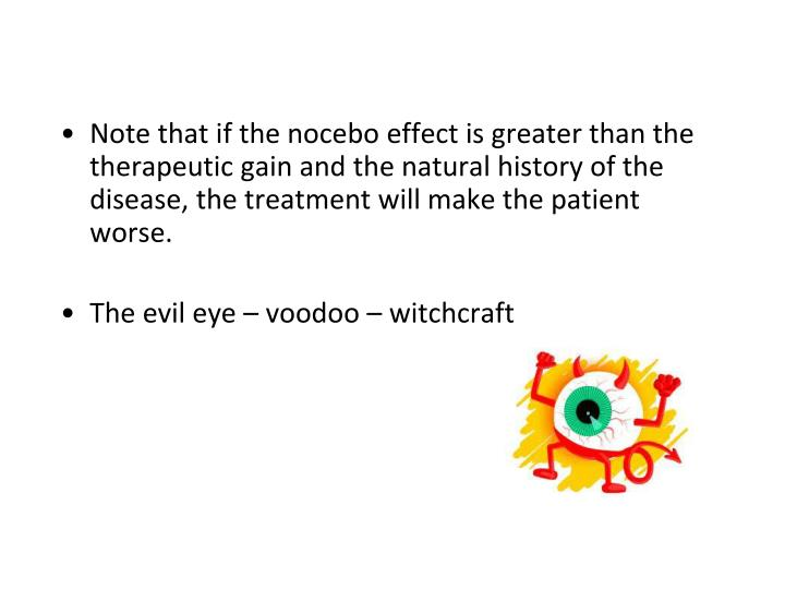 Note that if the nocebo effect is greater than the therapeutic gain and the natural history of the disease, the treatment will make the patient worse.
