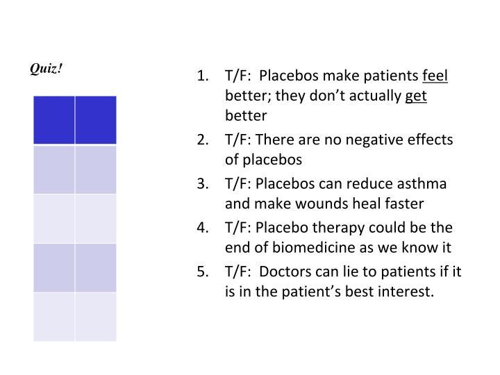 T/F:  Placebos make patients