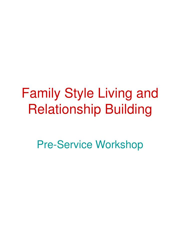 Family style living and relationship building
