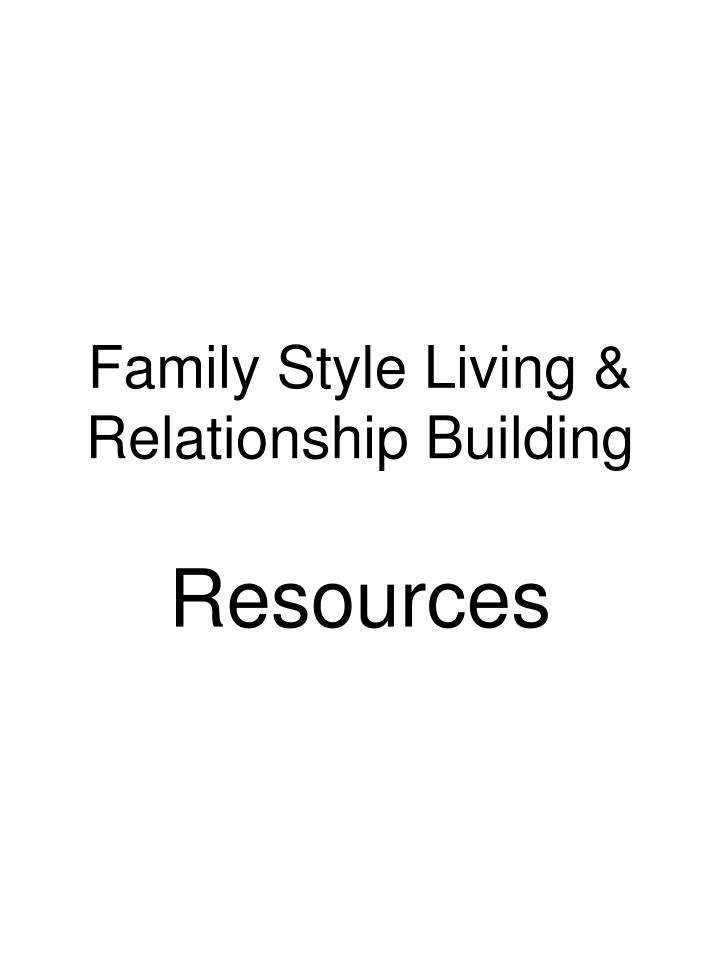 Family Style Living & Relationship Building