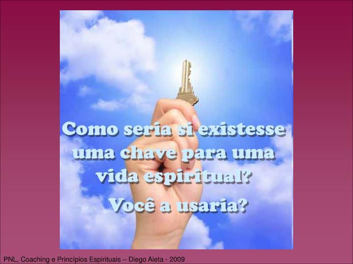 Como seria si existesse uma chave para uma vida espiritual?