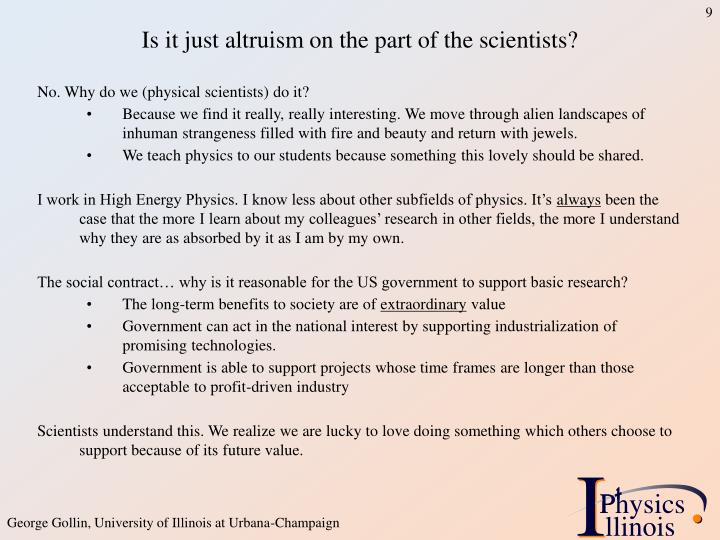 Is it just altruism on the part of the scientists?