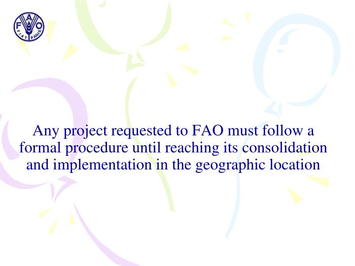 Any project requested to FAO must follow a formal procedure until reaching its consolidation and implementation in the geographic location