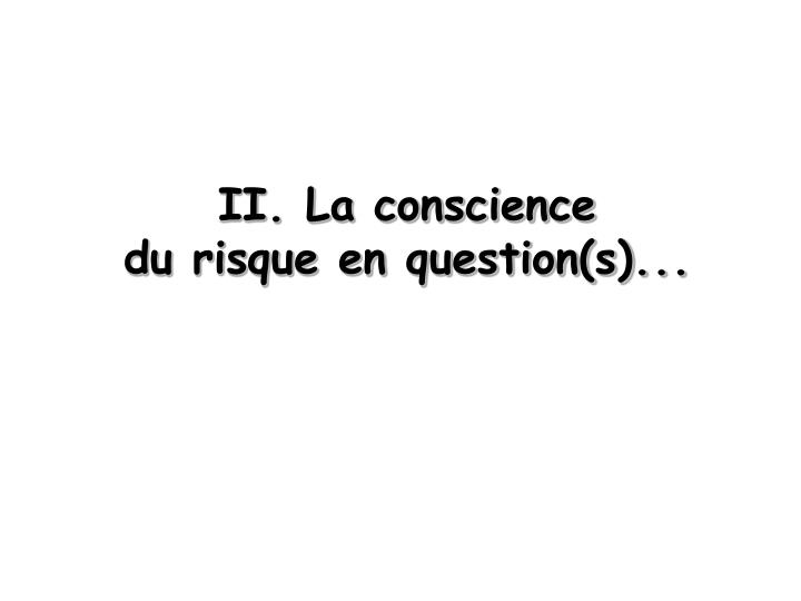 II. La conscience           du risque en question(s)...