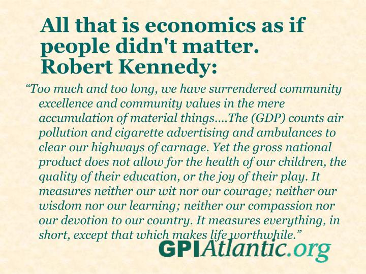 All that is economics as if people didn't matter. Robert Kennedy: