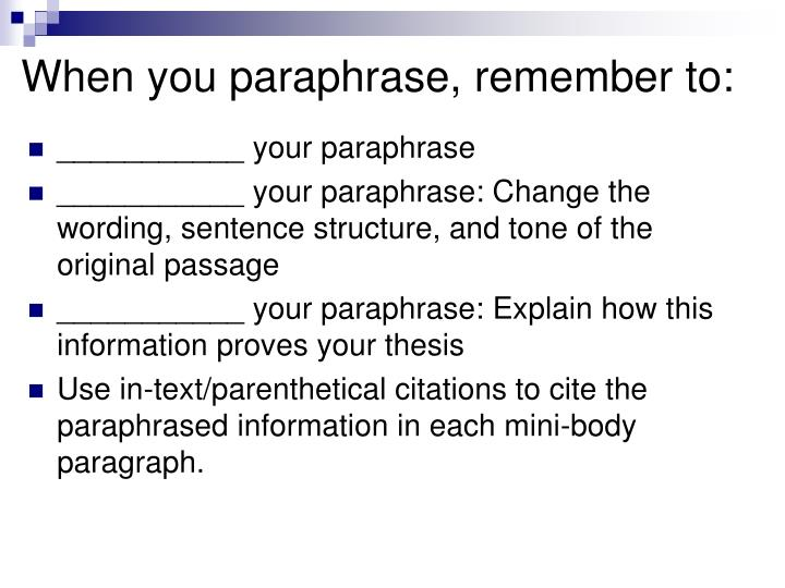 When you paraphrase, remember to: