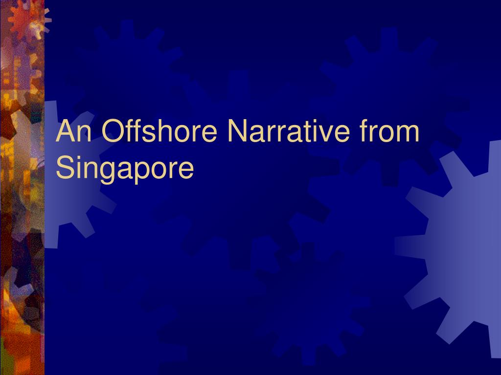 An Offshore Narrative from Singapore