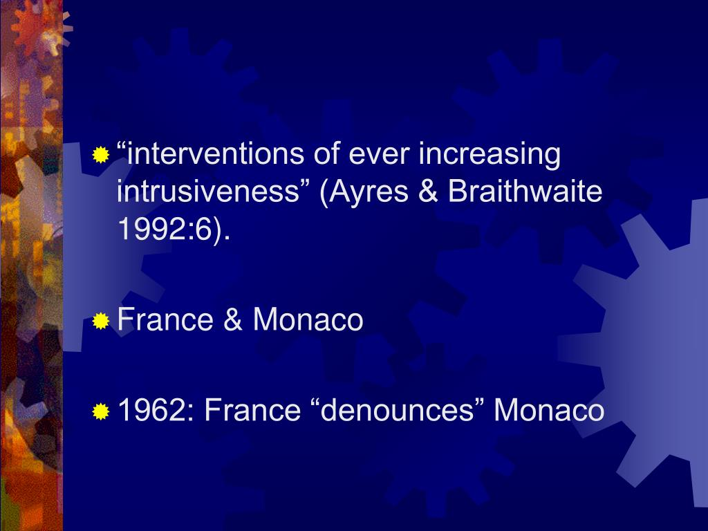 """interventions of ever increasing intrusiveness"" (Ayres & Braithwaite 1992:6)."