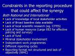 constraints in the reporting procedure that could affect the synergy