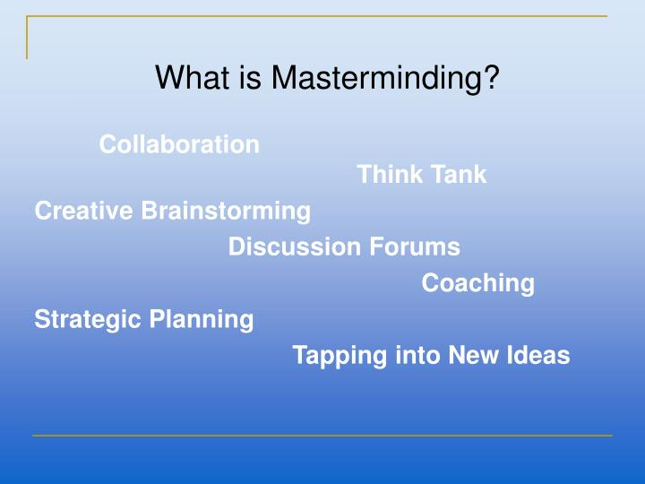 What is Masterminding?