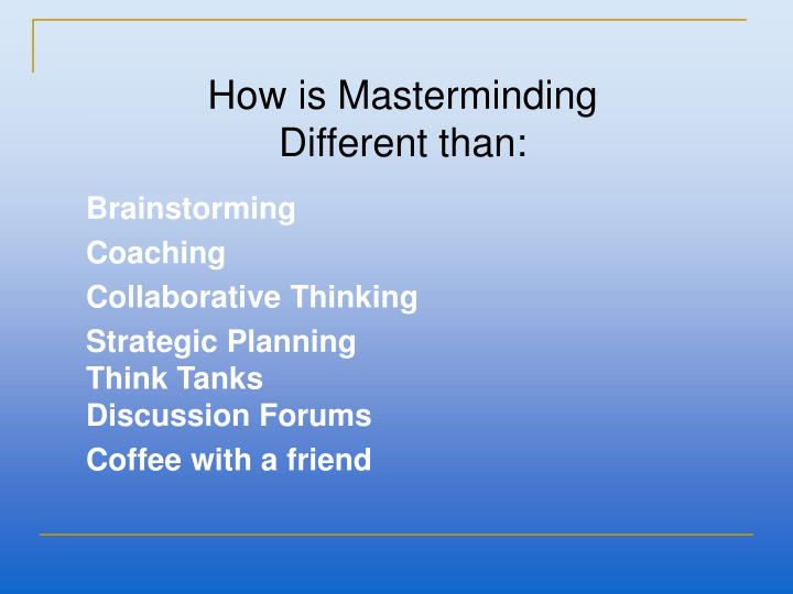 How is Masterminding