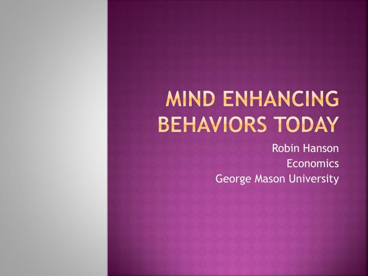 Mind enhancing behaviors today