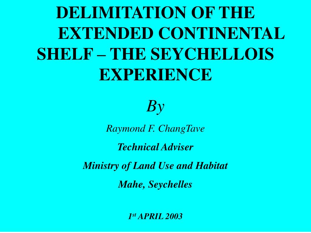 DELIMITATION OF THE  	EXTENDED CONTINENTAL SHELF – THE SEYCHELLOIS EXPERIENCE