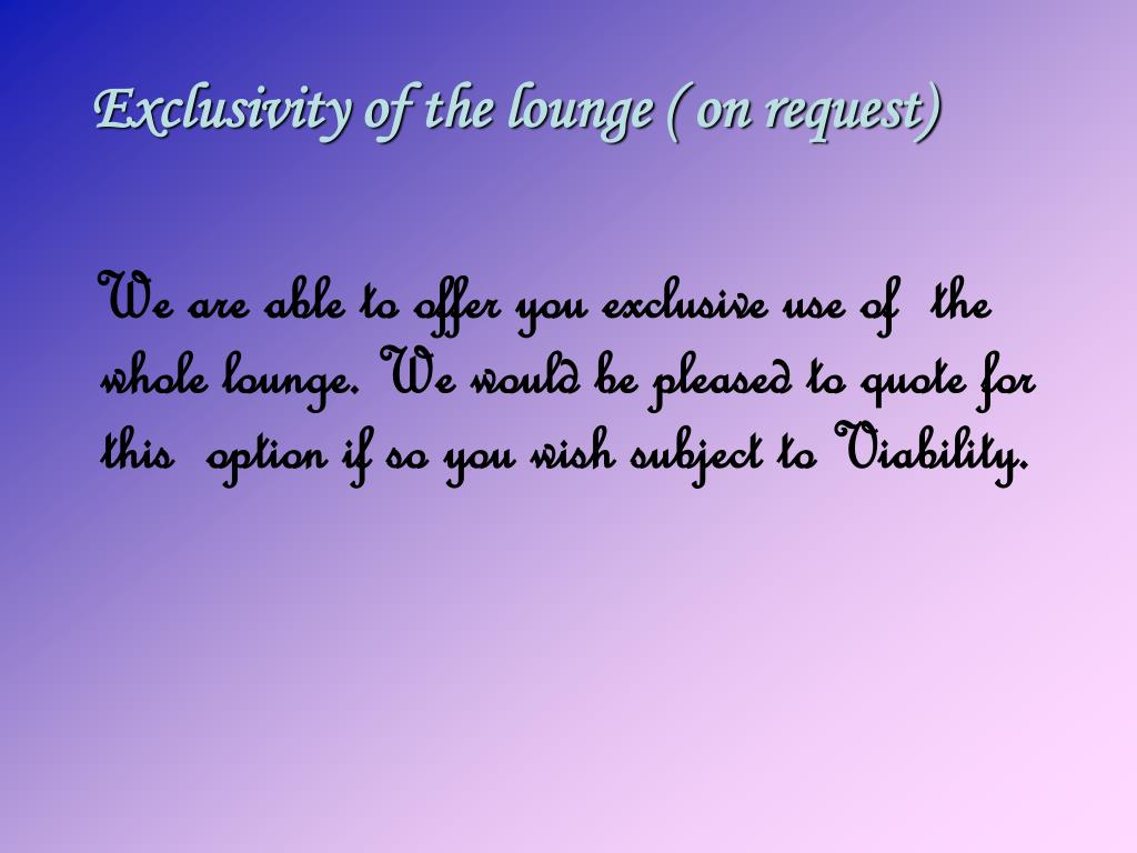 Exclusivity of the lounge ( on request)